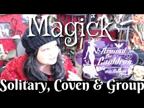 Solitary ,Coven & Group Magick   Around The Cauldron