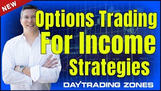 Options Trading For Income Strategies | Day Trading Zones