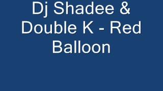 Dj Shadee & Double K - Red Balloon