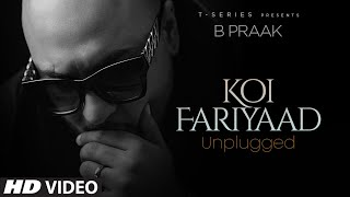 KOI FARIYAAD Unplugged | B PRAAK | T-Series
