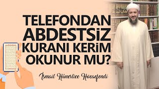 TELEFONDAN ABDESTSİZ KURANI KERİM OKUNUR MU? - İsmail Hünerlice Hocaefendi