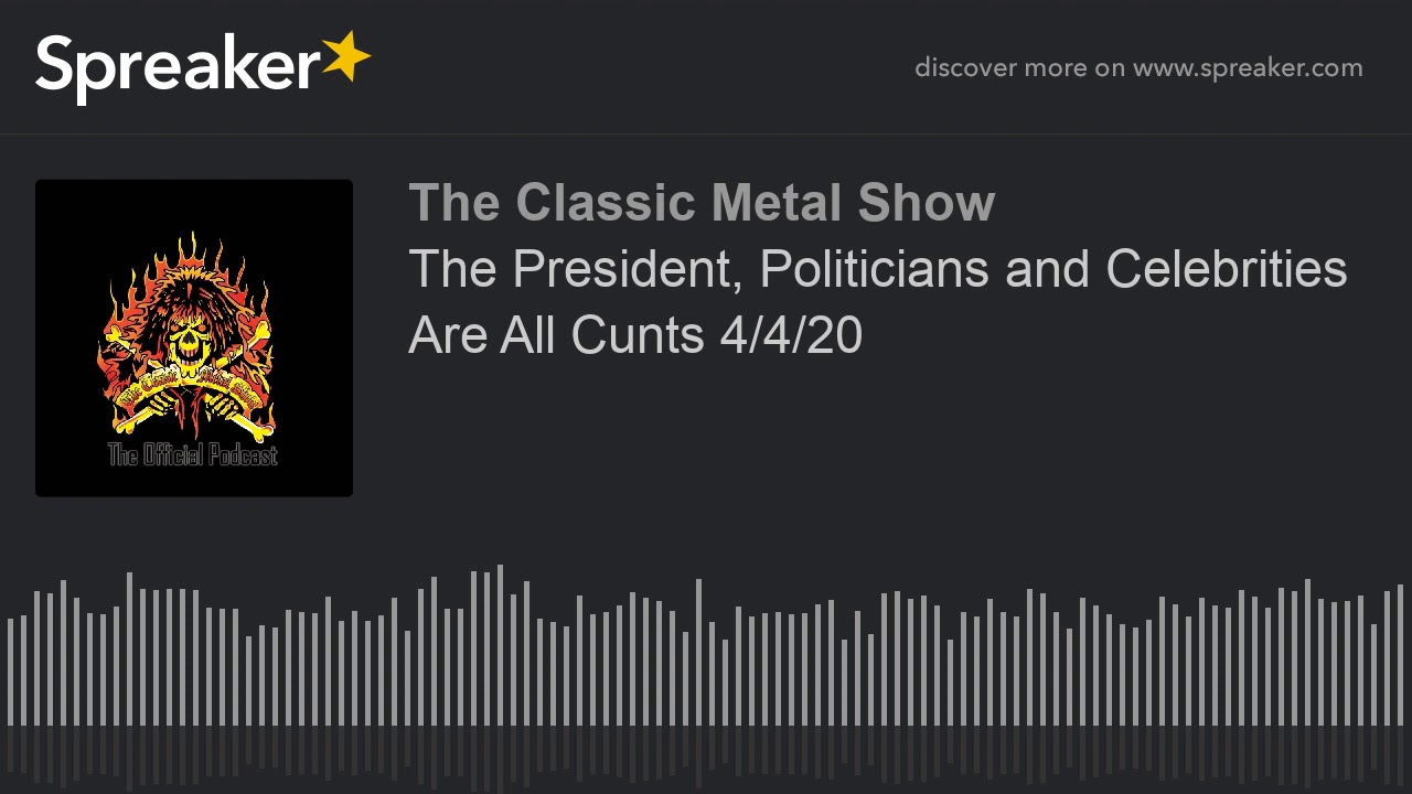 CMS HIGHLIGHT - The President  Politicians and Celebrities Are All Cunts - 4 4 20