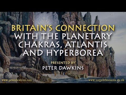Britain's Connection with the Planetary Chakras, Atlantis and Hyperborea [FULL LECTURE]