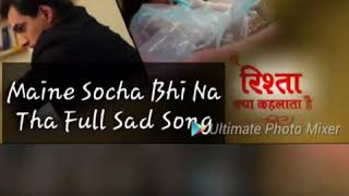 Download lagu YRKKH - Maine Socha Bhi Na Tha Full Female Sad Song