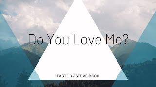 Do You Love Me | Pastor Steve Bach