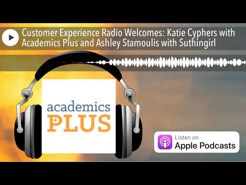 Customer Experience Radio Welcomes: Katie Cyphers with Academics Plus and Ashley Stamoulis with Sut
