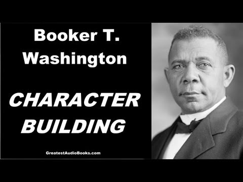CHARACTER BUILDING by Booker T. Washington - FULL AudioBook | GreatestAudioBooks.com