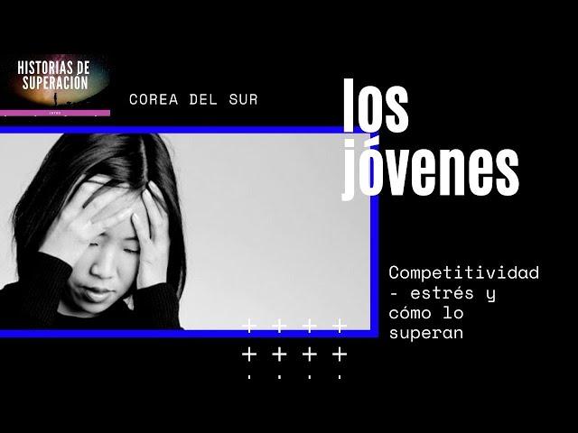 COREA DEL SUR - Los jóvenes, competitividad - estrés y cómo lo superan