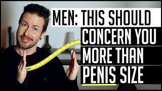 Men This Should Concern You More Than Penis Size
