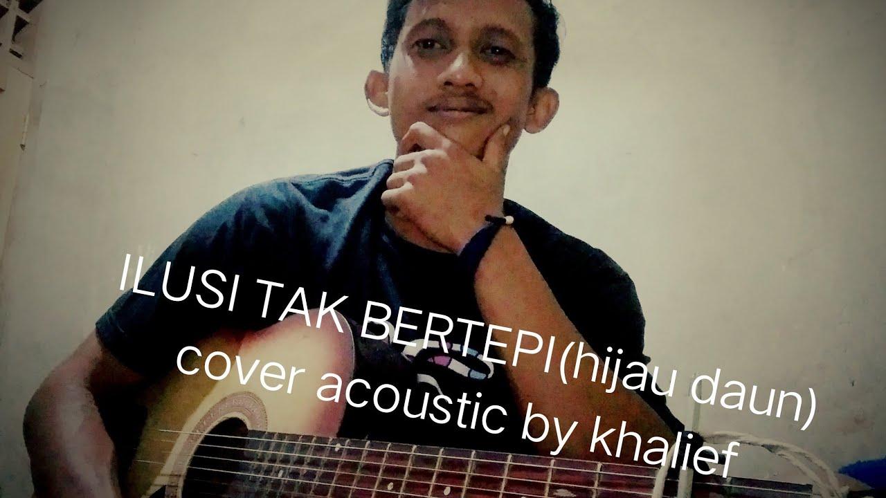 Ilusi tak bertepi (hijau daun) cover acoustic by khalief