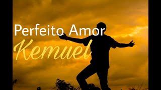 Perfeito Amor - Kemuel | Letra