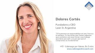 Liderazgo por líderes. 13 - Dolores Cortés.  Founder & CEO, Lean In Argentina.