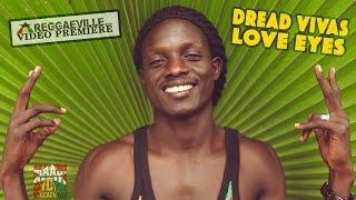 Dread Vivas - Love Eyes [Official Video 2016]