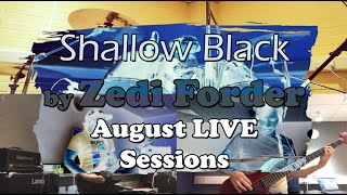 Shallow Black by Zedi Forder -- LIVE SESSION