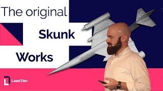 The Original Skunk Works – Nickolas Means | The Lead Developer UK 2017 Video