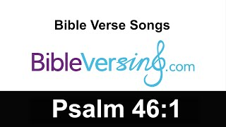 Bible Verse Song - Psalm 46:1 - God is our refuge