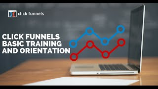 Clickfunnels Basic Training and Orientation