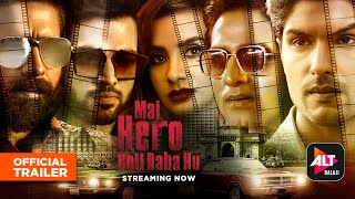 Mai Hero Boll Raha hu | Official Trailer | Streaming Now | Parth Samthaan, Patralekhaa | ALTBalaji