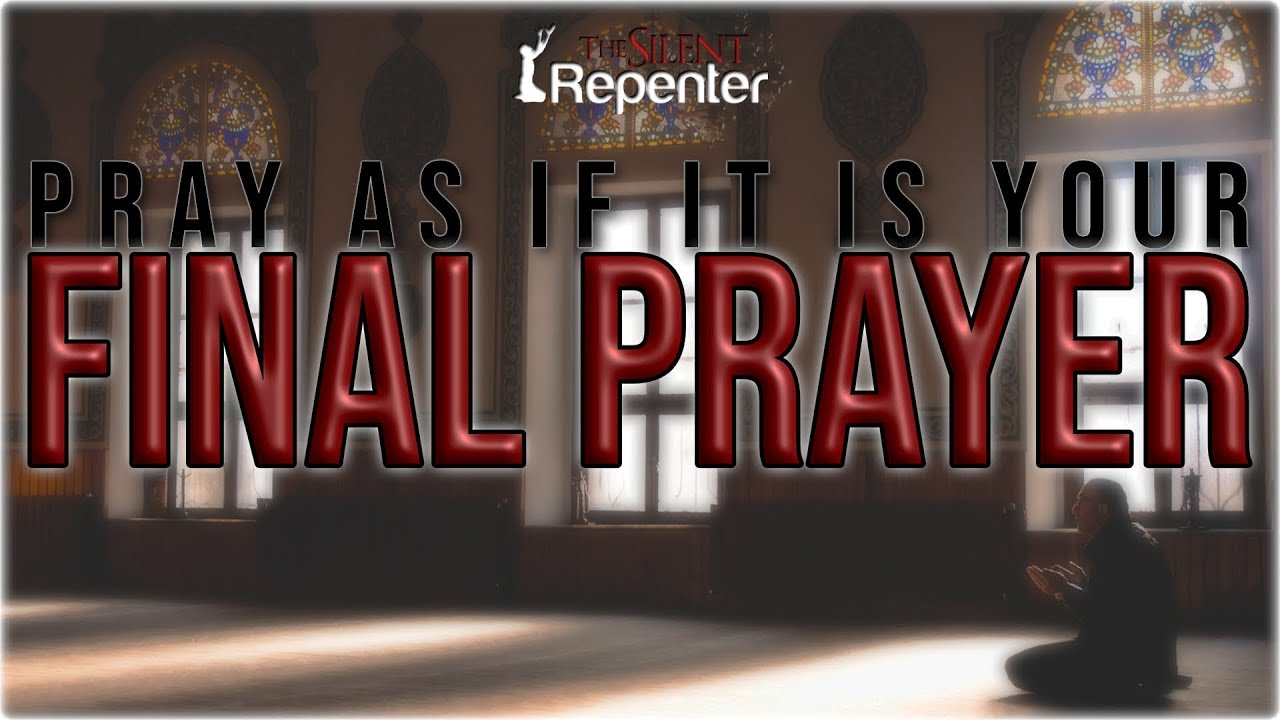Pray The Prayer Of One Who Is Giving Farewell To This World - Dr Bilal Philips - The Silent Repenter