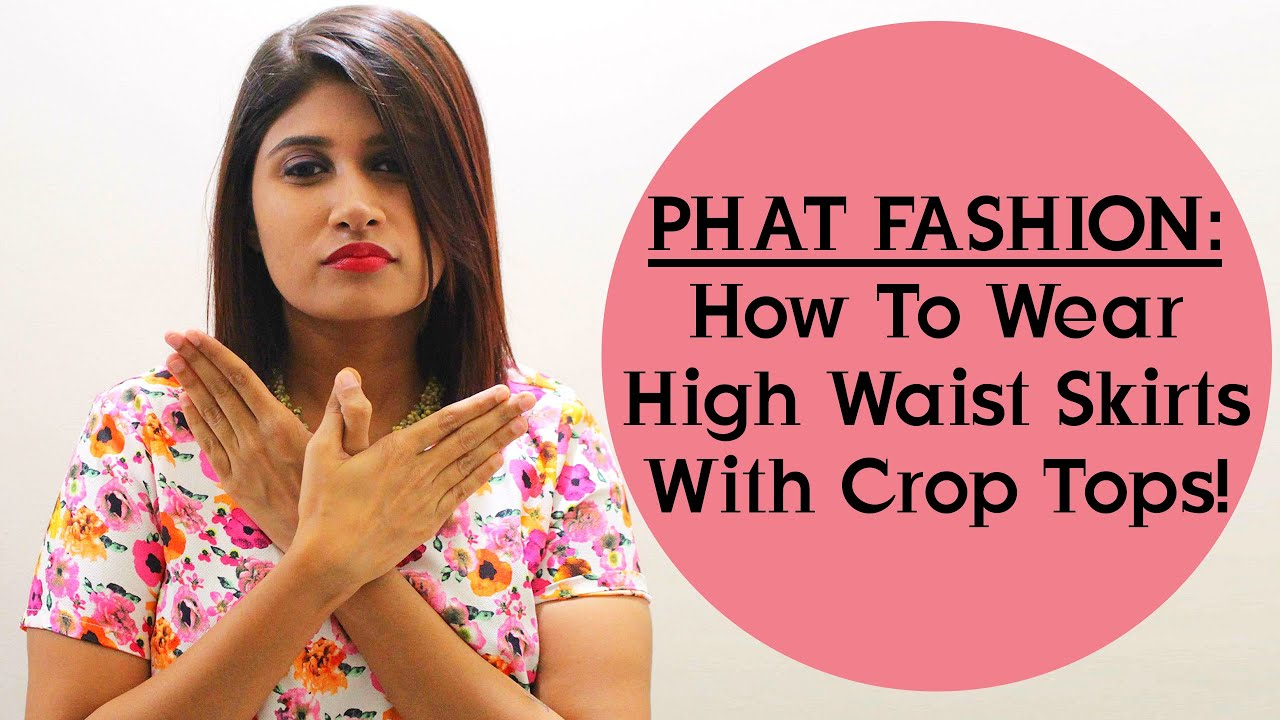 Phat Fashion - How To Wear High Waist Skirts With Crop Tops! - YouTube