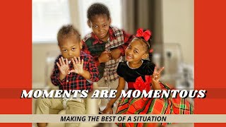 MOMENTS ARE MOMENTOUS