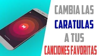 Cambia Las Carátulas A Tus Canciones Favoritas | Desde Android