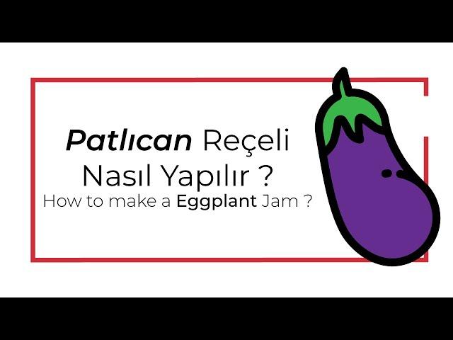 Patlıcan reçeli nasıl yapılır? patlıcan reçeli tarifi