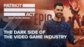 The Dark Side of the Video Game IndustryPatriot Act with Hasan MinhajNetflix
