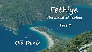 Fethiye,  The Jewel of Turkey Part 3 Olu Deniz