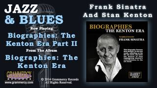 Frank Sinatra And Stan Kenton - Biographies: The Kenton Era Part II