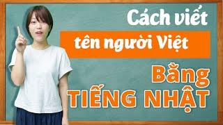 Học tiếng Nhật online - #10 Cách viết tên người Việt bằng tiếng Nhật (Tự học tiếng Nhật)