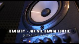 Baciary - Jak Się Bawią Ludzie - [Levelon Bootleg] 2015