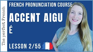 Lesson 2 - The French ACCENT AIGU | French pronunciation course