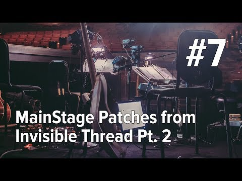 EP7: MainStage Patches from Invisible Thread Pt. 2