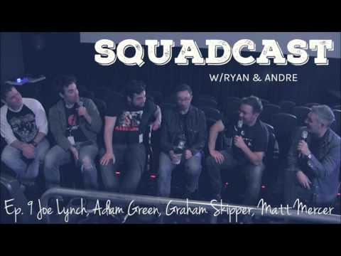 Squadcast w/Ryan + Andre Ep.9: Joe Lynch, Adam Green, Graham Skipper, Matt Mercer