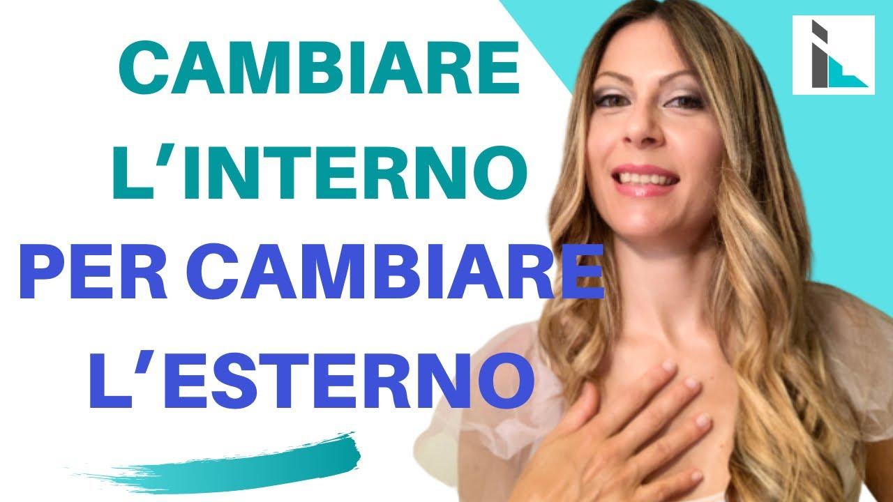 CAMBIARE L'INTERNO X CAMBIARE L'ESTERNO: VIDEO FONDAMENTALE PER IL RISVEGLIO