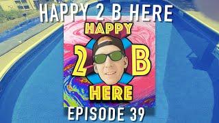 """Happy 2 B Here Episode 39 - Squadcast 8 - """"Meanderer? I Barely Know 'er...er."""""""