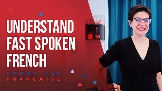 Spoken French - Understand Fast Spoken French