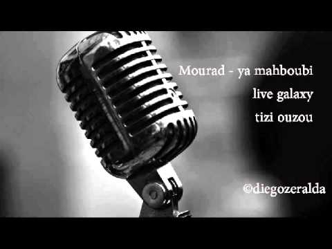 mourad   ya mahboubi live galaxy