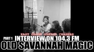 EAST COAST SPIRIT CHASERS - INTERVIEW PT 1 - OLD SAVANNAH MAGIC 104.3