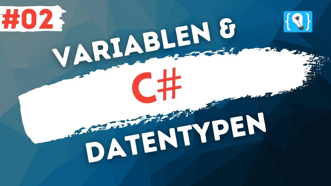 C# Tutorial Deutsch (2021) #2 - Variablen und Datentypen
