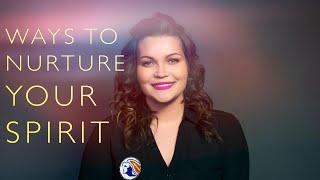 Ways to Nurture Your Spirit - Tips That Work