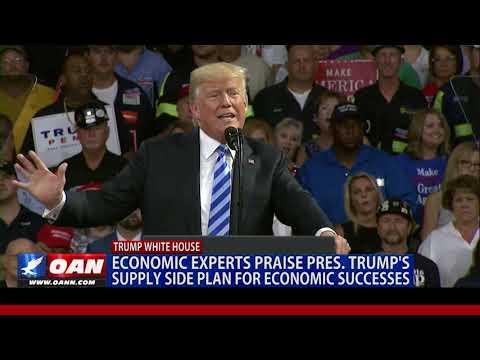 Economic experts praise President Trumps supply side plan for economic successes