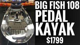 Big Fish 108 Pedal Kayak:  ONLY $1799