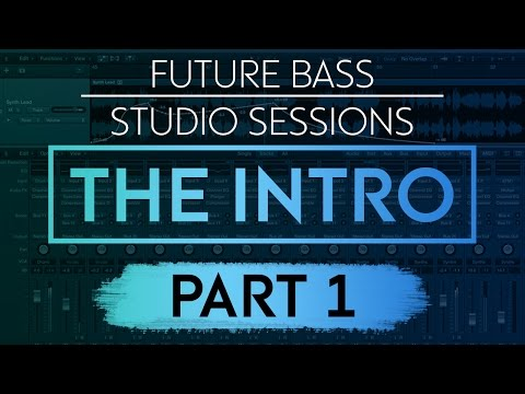 Future Bass Studio Session: The Intro