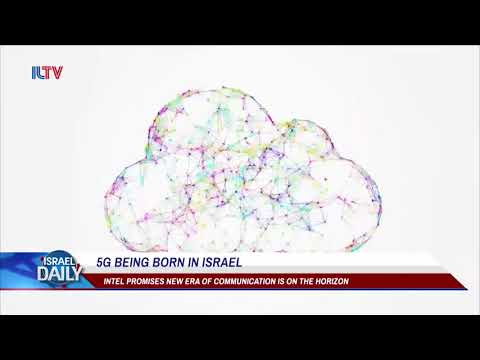 5G Technology Being Born In Israel - Jul. 12, 2018