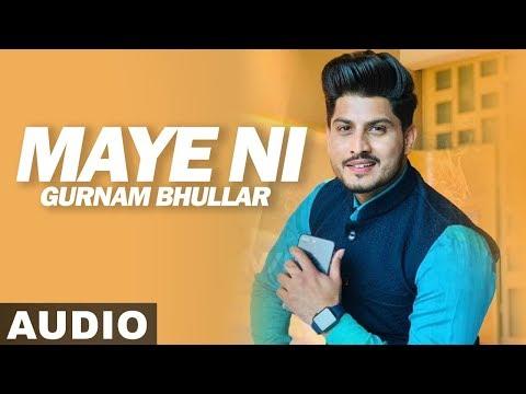 Maye Ni (Audio Song) | Gurnam Bhullar | Sonam Bajwa | Latest Punjabi Songs 2019 |Speed Records