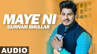 Maye Ni (Audio Song) | Gurnam Bhullar | Sonam Bajwa | Latest Punjabi Songs 2019 | Speed Records