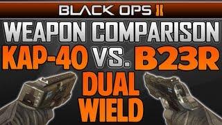 black ops 2 dual wield b23r vs dual wield kap 40 weapon comparison bo2 multiplayer gameplay