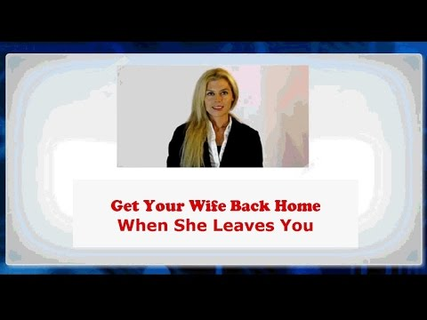 how to get your wife back after she leaves you